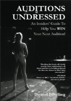 Auditions Undressed: An Insider`s Guide To Help You Win Your Next Audition Book